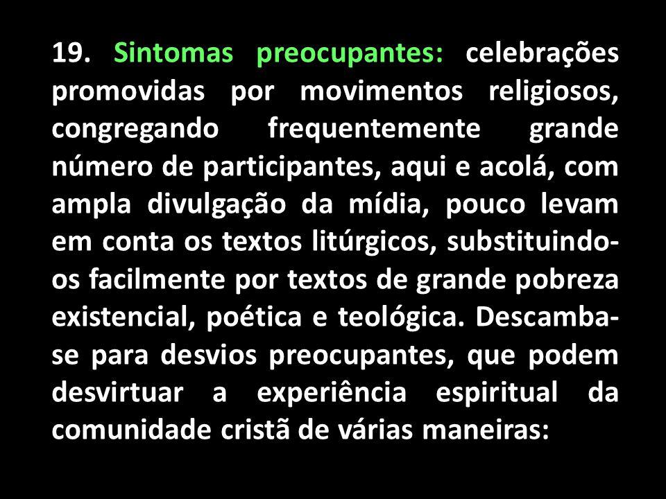 19. Sintomas preocupantes: celebrações promovidas por movimentos religiosos, congregando frequentemente grande número de participantes, aqui e acolá,