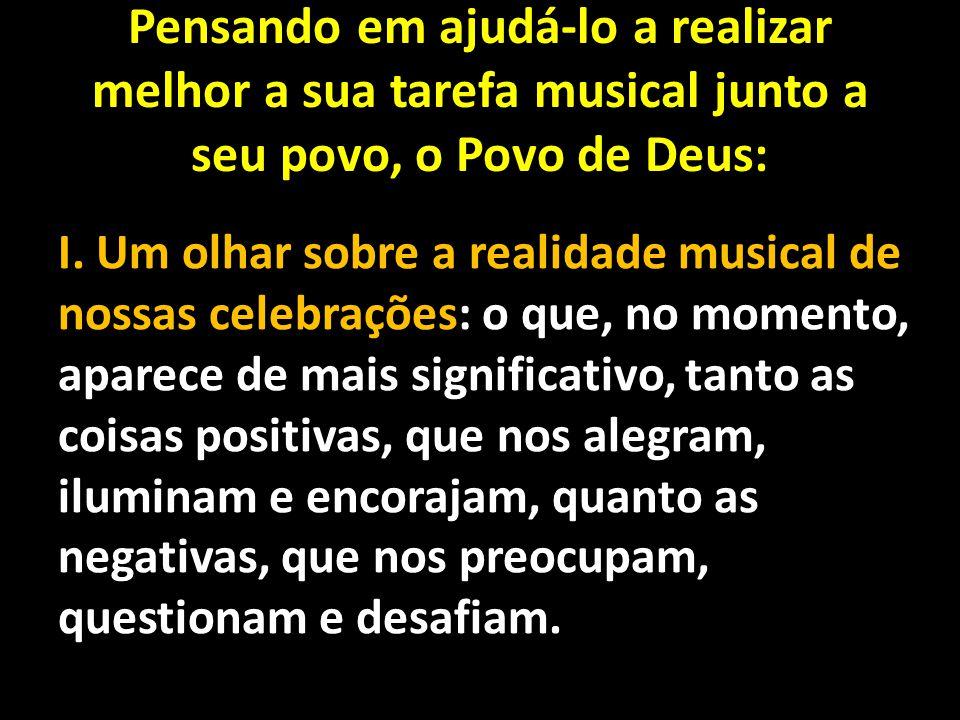 Pensando em ajudá-lo a realizar melhor a sua tarefa musical junto a seu povo, o Povo de Deus: I. Um olhar sobre a realidade musical de nossas celebraç