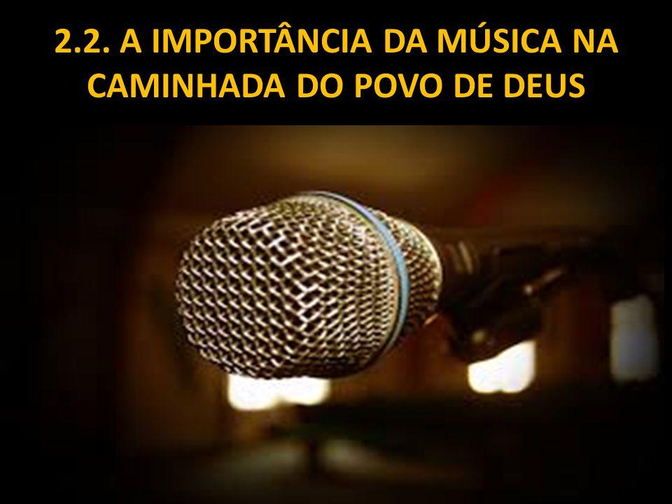 2.2. A IMPORTÂNCIA DA MÚSICA NA CAMINHADA DO POVO DE DEUS