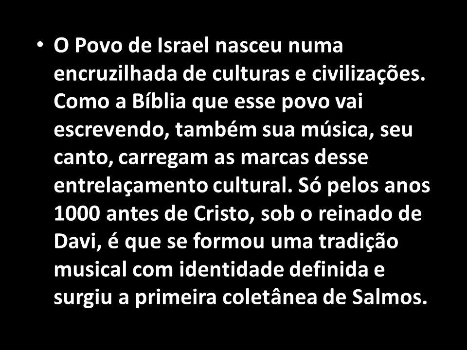 • O Povo de Israel nasceu numa encruzilhada de culturas e civilizações. Como a Bíblia que esse povo vai escrevendo, também sua música, seu canto, carr