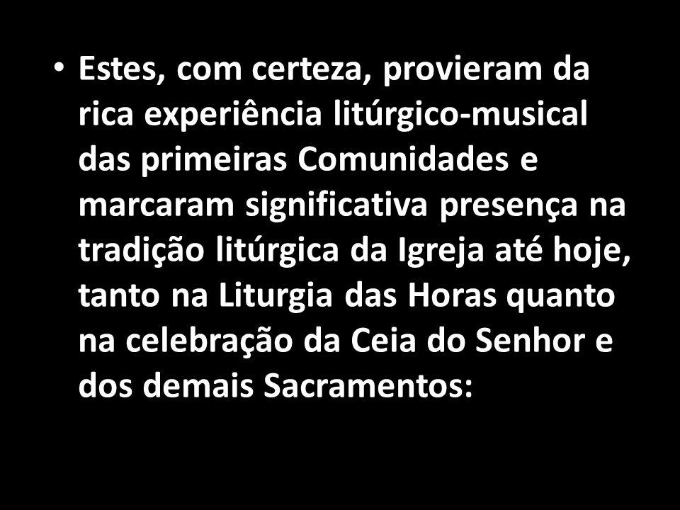 • Estes, com certeza, provieram da rica experiência litúrgico-musical das primeiras Comunidades e marcaram significativa presença na tradição litúrgic