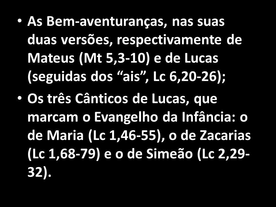 """• As Bem-aventuranças, nas suas duas versões, respectivamente de Mateus (Mt 5,3-10) e de Lucas (seguidas dos """"ais"""", Lc 6,20-26); • Os três Cânticos de"""