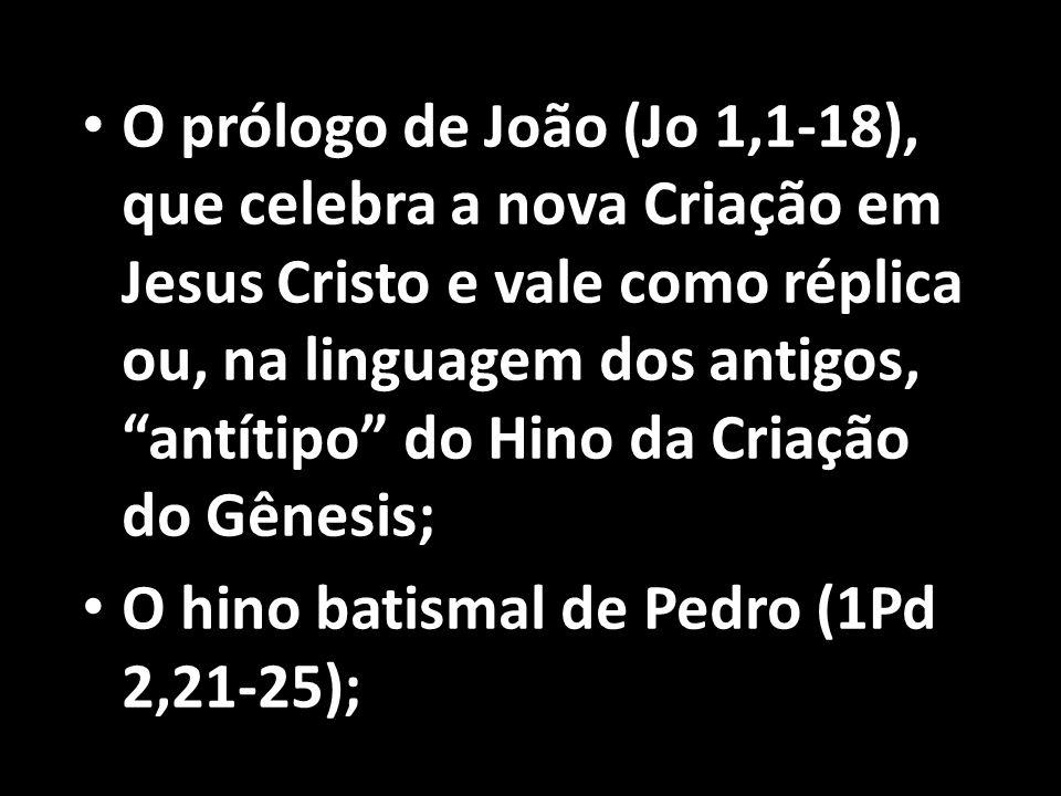 """• O prólogo de João (Jo 1,1-18), que celebra a nova Criação em Jesus Cristo e vale como réplica ou, na linguagem dos antigos, """"antítipo"""" do Hino da Cr"""