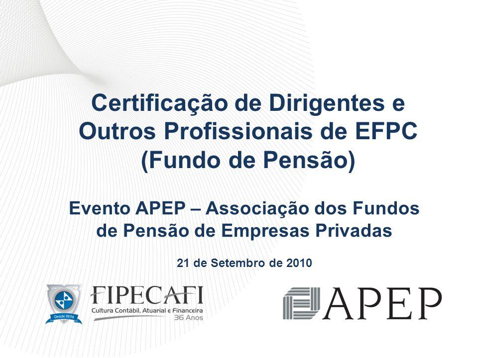Certificação de Dirigentes e Outros Profissionais de EFPC (Fundo de Pensão) Evento APEP – Associação dos Fundos de Pensão de Empresas Privadas 21 de S