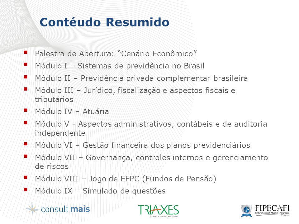 """Contéudo Resumido  Palestra de Abertura: """"Cenário Econômico""""  Módulo I – Sistemas de previdência no Brasil  Módulo II – Previdência privada complem"""