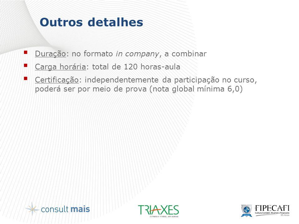 Outros detalhes  Duração: no formato in company, a combinar  Carga horária: total de 120 horas-aula  Certificação: independentemente da participaçã
