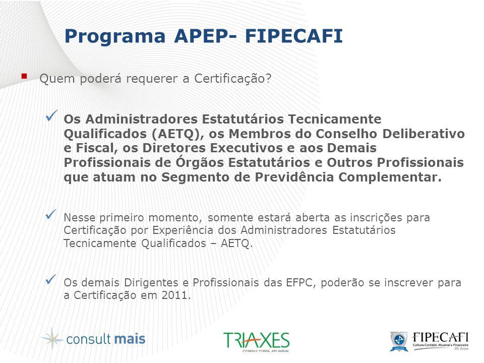 Programa APEP- FIPECAFI  Quem poderá requerer a Certificação?  Os Administradores Estatutários Tecnicamente Qualificados (AETQ), os Membros do Conse