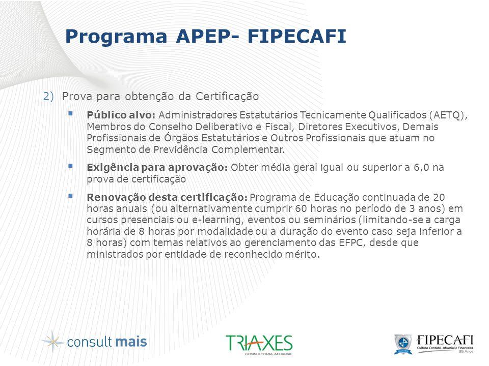 Programa APEP- FIPECAFI 2)Prova para obtenção da Certificação  Público alvo: Administradores Estatutários Tecnicamente Qualificados (AETQ), Membros d