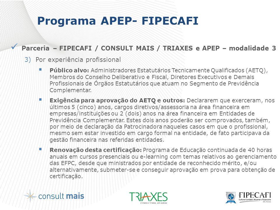 Programa APEP- FIPECAFI  Parceria – FIPECAFI / CONSULT MAIS / TRIAXES e APEP – modalidade 3 3)Por experiência profissional  Público alvo: Administra