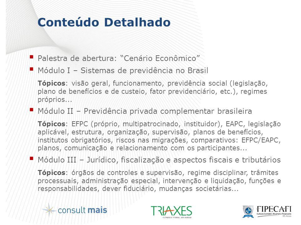 """Conteúdo Detalhado  Palestra de abertura: """"Cenário Econômico""""  Módulo I – Sistemas de previdência no Brasil Tópicos: visão geral, funcionamento, pre"""