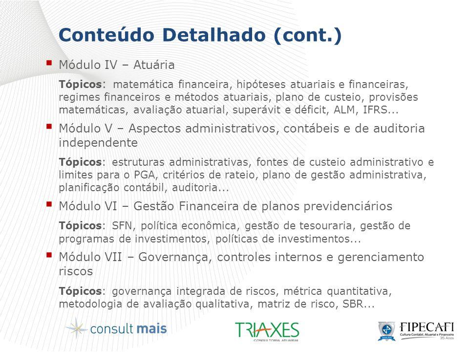 Conteúdo Detalhado (cont.)  Módulo IV – Atuária Tópicos : matemática financeira, hipóteses atuariais e financeiras, regimes financeiros e métodos atu