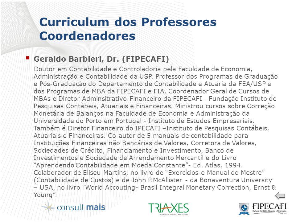 Curriculum dos Professores Coordenadores  Geraldo Barbieri, Dr. (FIPECAFI) Doutor em Contabilidade e Controladoria pela Faculdade de Economia, Admini