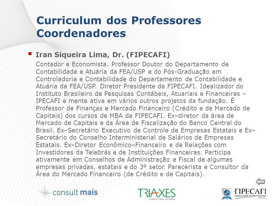 Curriculum dos Professores Coordenadores  Iran Siqueira Lima, Dr. (FIPECAFI) Contador e Economista. Professor Doutor do Departamento de Contabilidade