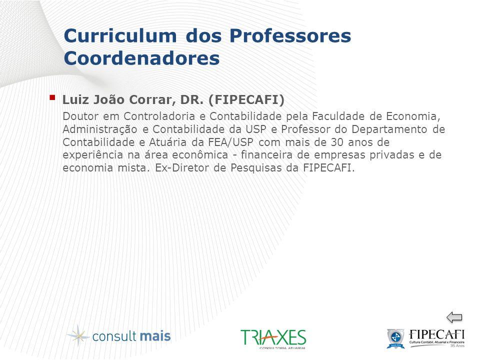 Curriculum dos Professores Coordenadores  Luiz João Corrar, DR. (FIPECAFI) Doutor em Controladoria e Contabilidade pela Faculdade de Economia, Admini