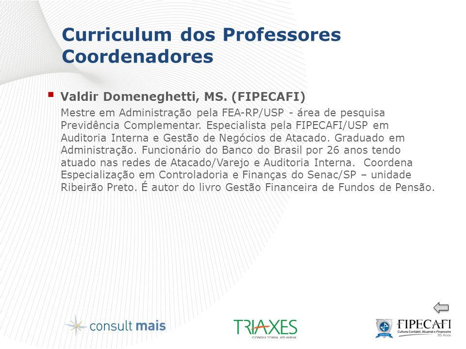 Curriculum dos Professores Coordenadores  Valdir Domeneghetti, MS. (FIPECAFI) Mestre em Administração pela FEA-RP/USP - área de pesquisa Previdência