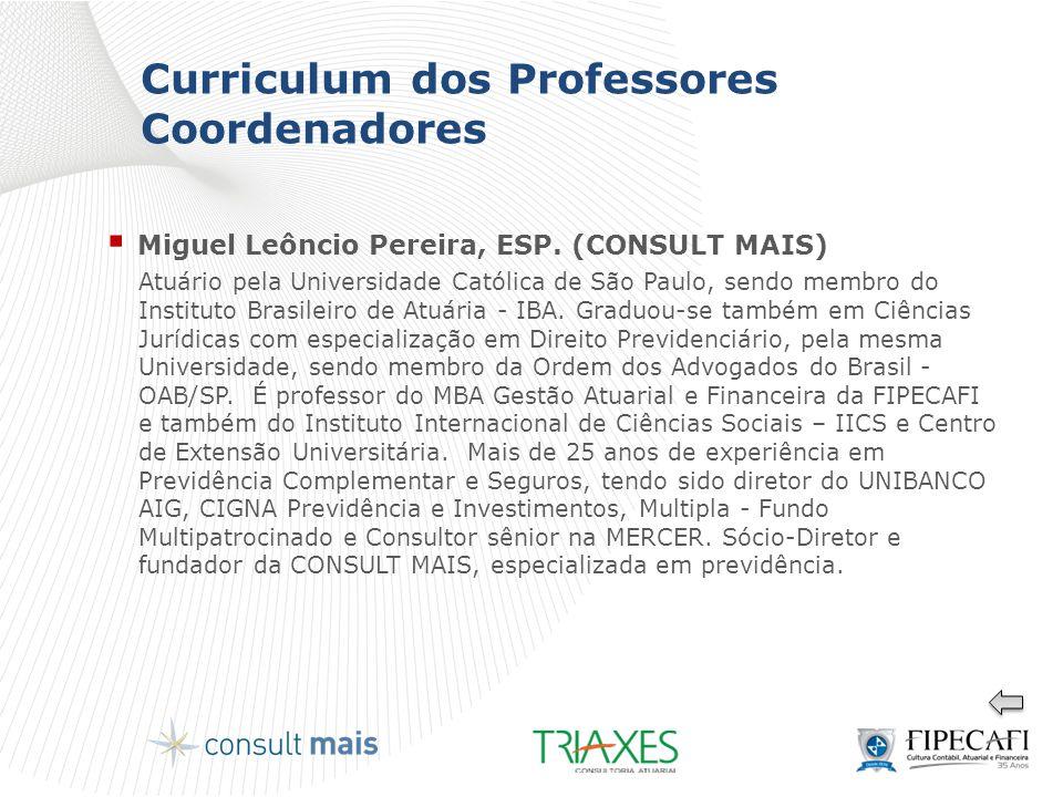 Curriculum dos Professores Coordenadores  Miguel Leôncio Pereira, ESP. (CONSULT MAIS) Atuário pela Universidade Católica de São Paulo, sendo membro d