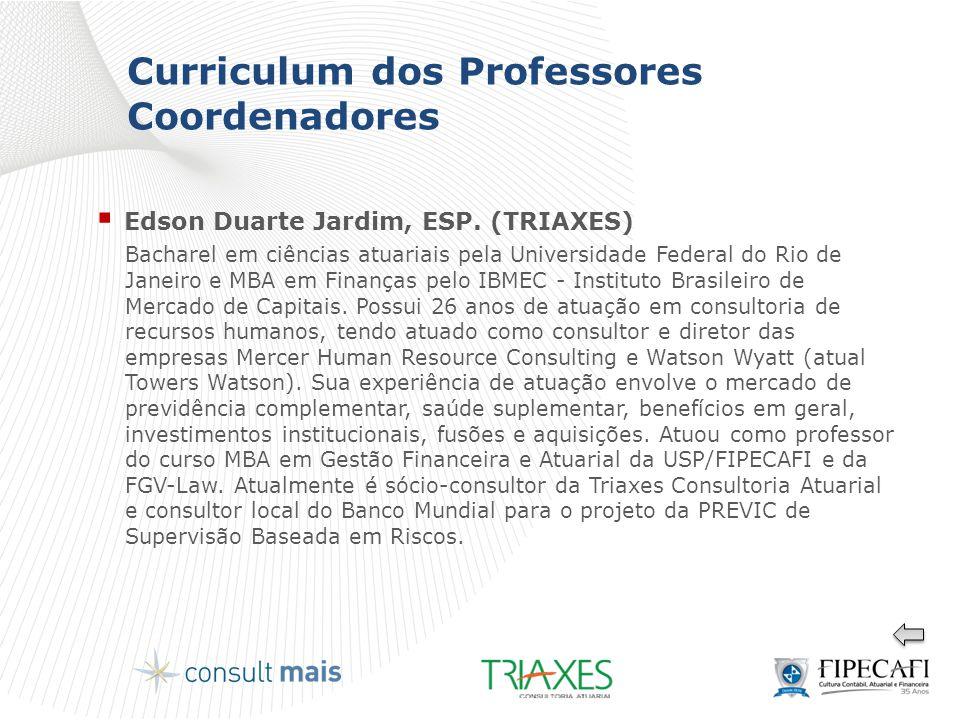Curriculum dos Professores Coordenadores  Edson Duarte Jardim, ESP. (TRIAXES) Bacharel em ciências atuariais pela Universidade Federal do Rio de Jane