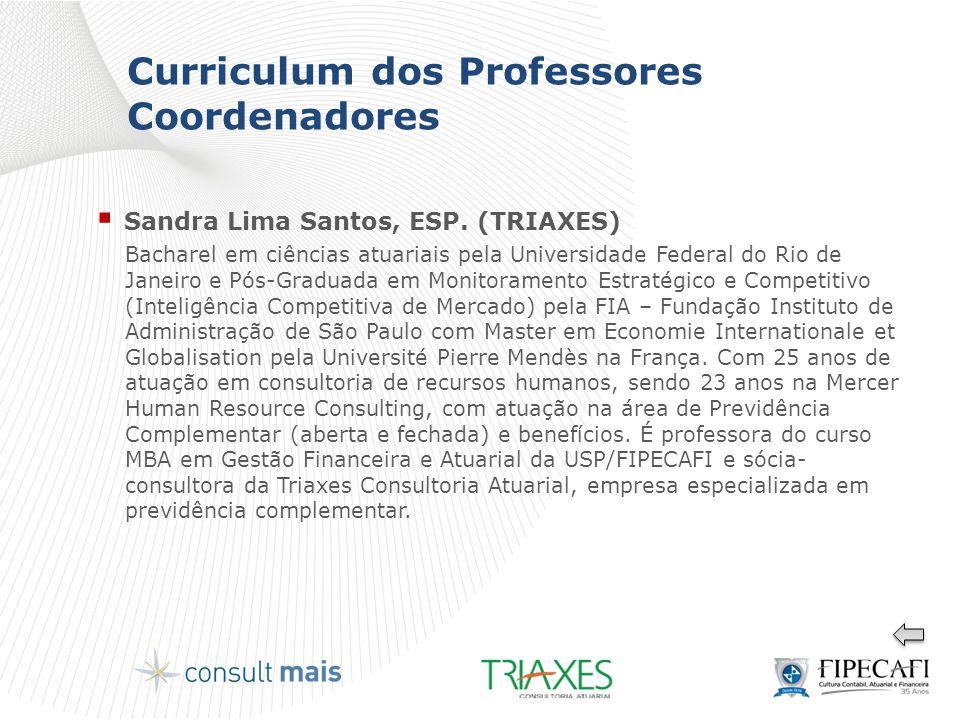 Curriculum dos Professores Coordenadores  Sandra Lima Santos, ESP. (TRIAXES) Bacharel em ciências atuariais pela Universidade Federal do Rio de Janei