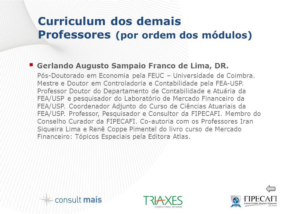 Curriculum dos demais Professores (por ordem dos módulos)  Gerlando Augusto Sampaio Franco de Lima, DR. Pós-Doutorado em Economia pela FEUC – Univers