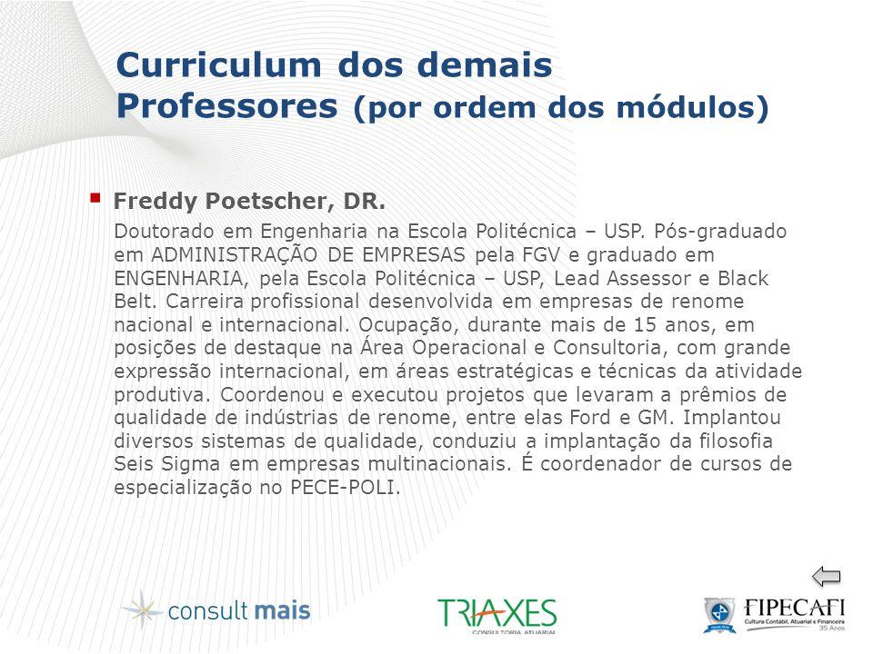 Curriculum dos demais Professores (por ordem dos módulos)  Freddy Poetscher, DR. Doutorado em Engenharia na Escola Politécnica – USP. Pós-graduado em