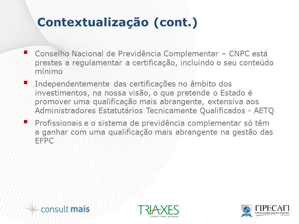Contextualização (cont.)  Conselho Nacional de Previdência Complementar – CNPC está prestes a regulamentar a certificação, incluindo o seu conteúdo m