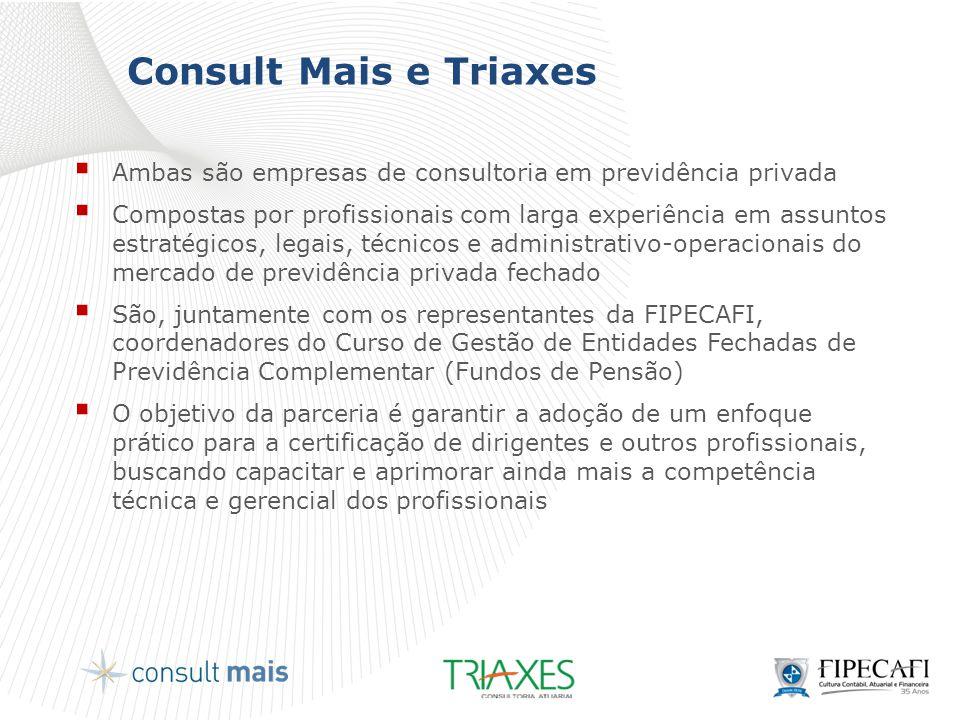 Consult Mais e Triaxes  Ambas são empresas de consultoria em previdência privada  Compostas por profissionais com larga experiência em assuntos estr