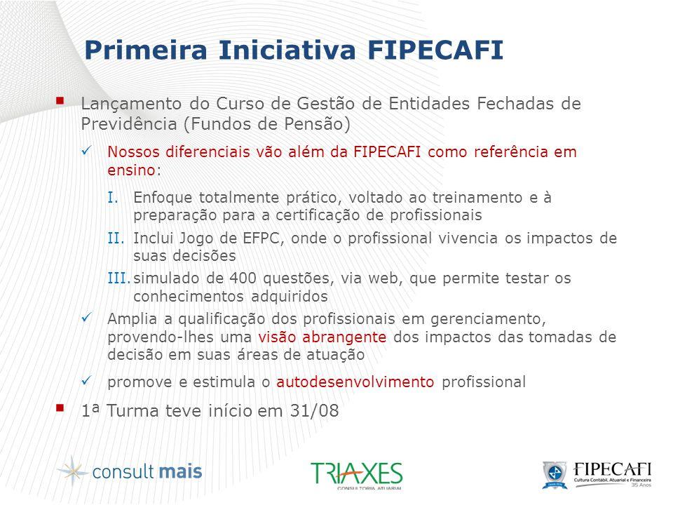 Primeira Iniciativa FIPECAFI  Lançamento do Curso de Gestão de Entidades Fechadas de Previdência (Fundos de Pensão)  Nossos diferenciais vão além da