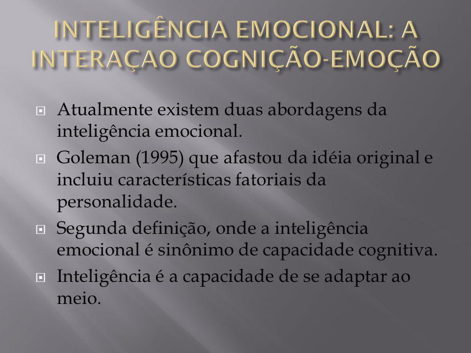  Atualmente existem duas abordagens da inteligência emocional.  Goleman (1995) que afastou da idéia original e incluiu características fatoriais da