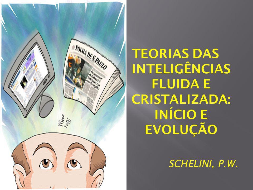 TEORIAS DAS INTELIGÊNCIAS FLUIDA E CRISTALIZADA: INÍCIO E EVOLUÇÃO SCHELINI, P.W.