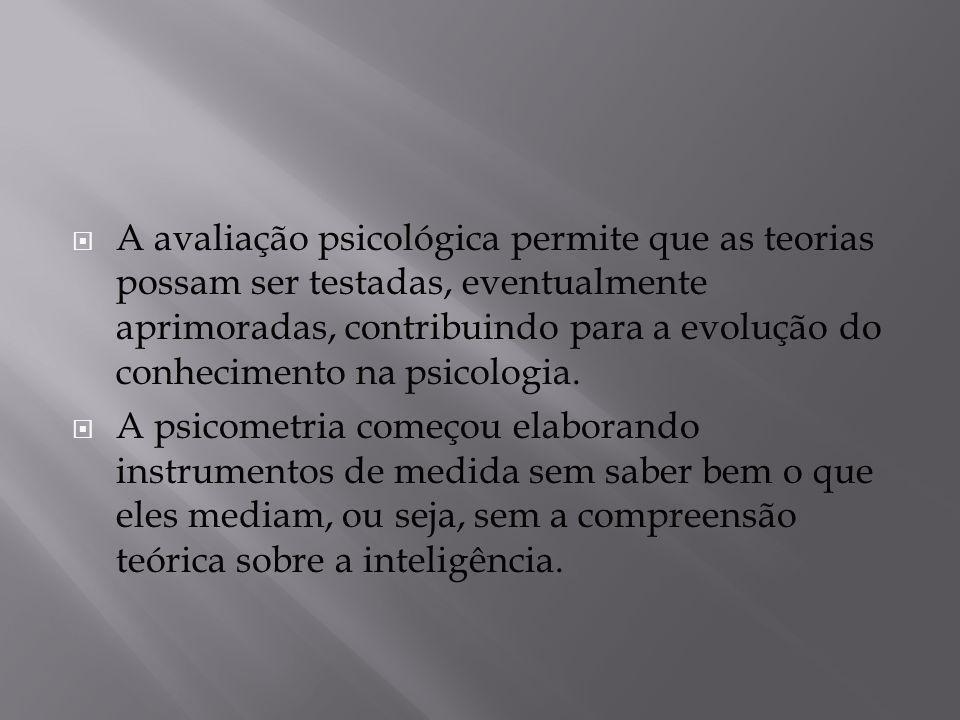  A avaliação psicológica permite que as teorias possam ser testadas, eventualmente aprimoradas, contribuindo para a evolução do conhecimento na psico