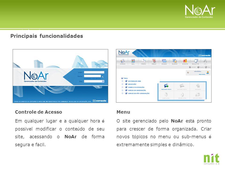 Principais funcionalidades Controle de Acesso Em qualquer lugar e a qualquer hora é poss í vel modificar o conte ú do de seu site, acessando o NoAr de