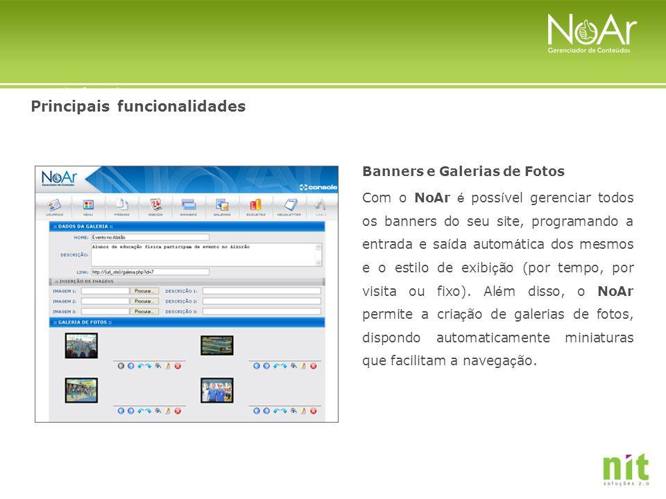 Principais funcionalidades Banners e Galerias de Fotos Com o NoAr é poss í vel gerenciar todos os banners do seu site, programando a entrada e sa í da