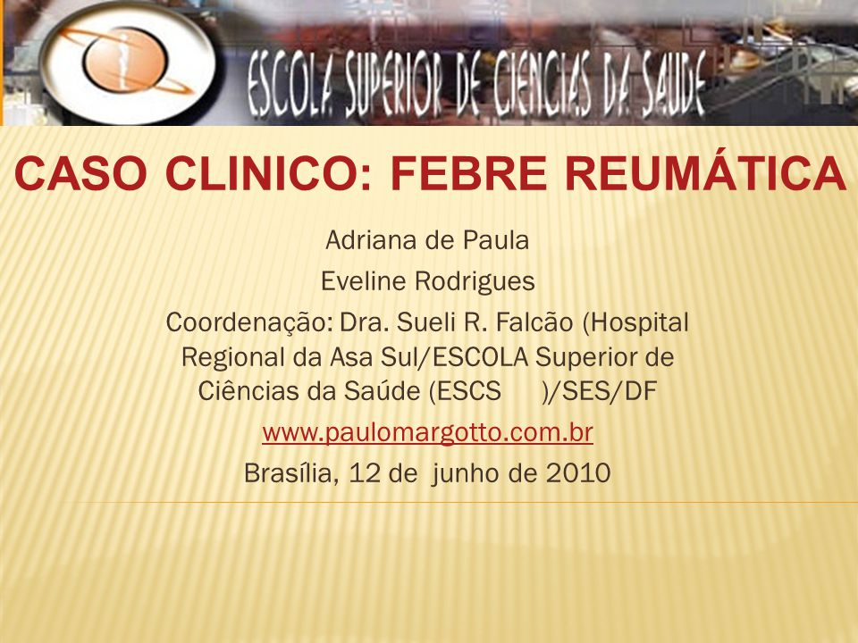 Adriana de Paula Eveline Rodrigues Coordenação: Dra. Sueli R. Falcão (Hospital Regional da Asa Sul/ESCOLA Superior de Ciências da Saúde (ESCS)/SES/DF