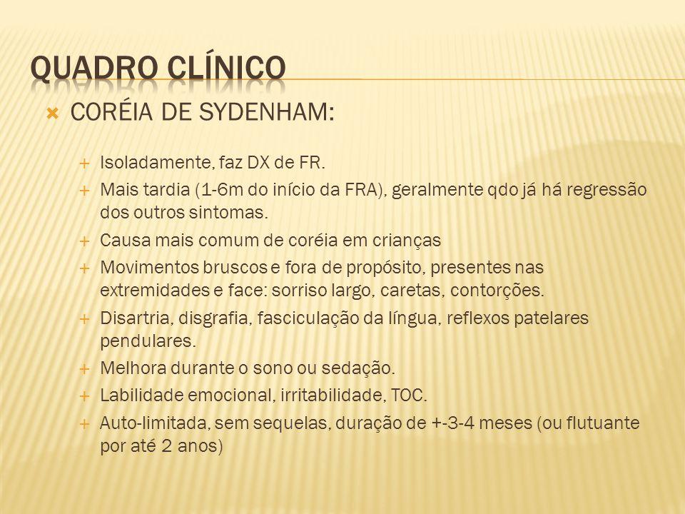  CORÉIA DE SYDENHAM:  Isoladamente, faz DX de FR.  Mais tardia (1-6m do início da FRA), geralmente qdo já há regressão dos outros sintomas.  Causa