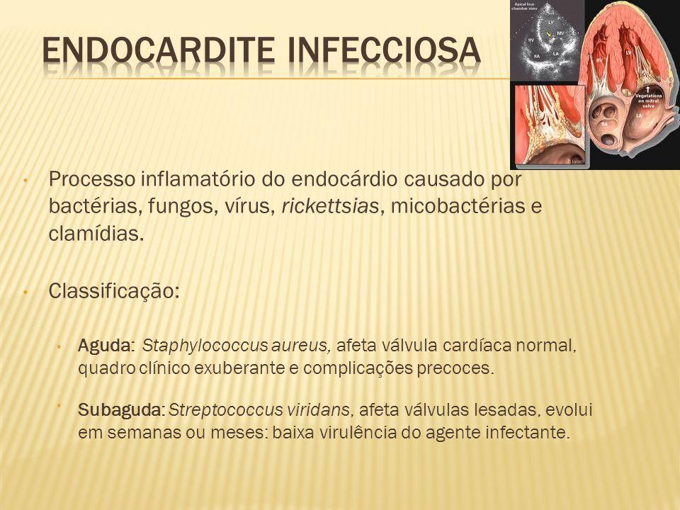 • Processo inflamatório do endocárdio causado por bactérias, fungos, vírus, rickettsias, micobactérias e clamídias. • Classificação: • Aguda: Staphylo