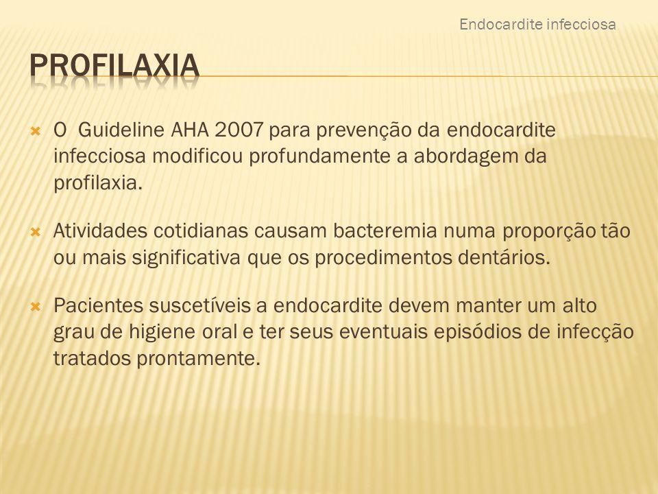  O Guideline AHA 2007 para prevenção da endocardite infecciosa modificou profundamente a abordagem da profilaxia.  Atividades cotidianas causam bact
