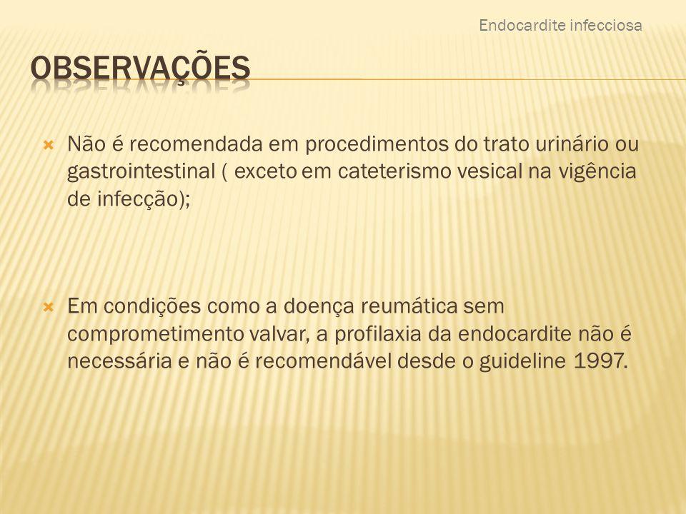  Não é recomendada em procedimentos do trato urinário ou gastrointestinal ( exceto em cateterismo vesical na vigência de infecção);  Em condições co