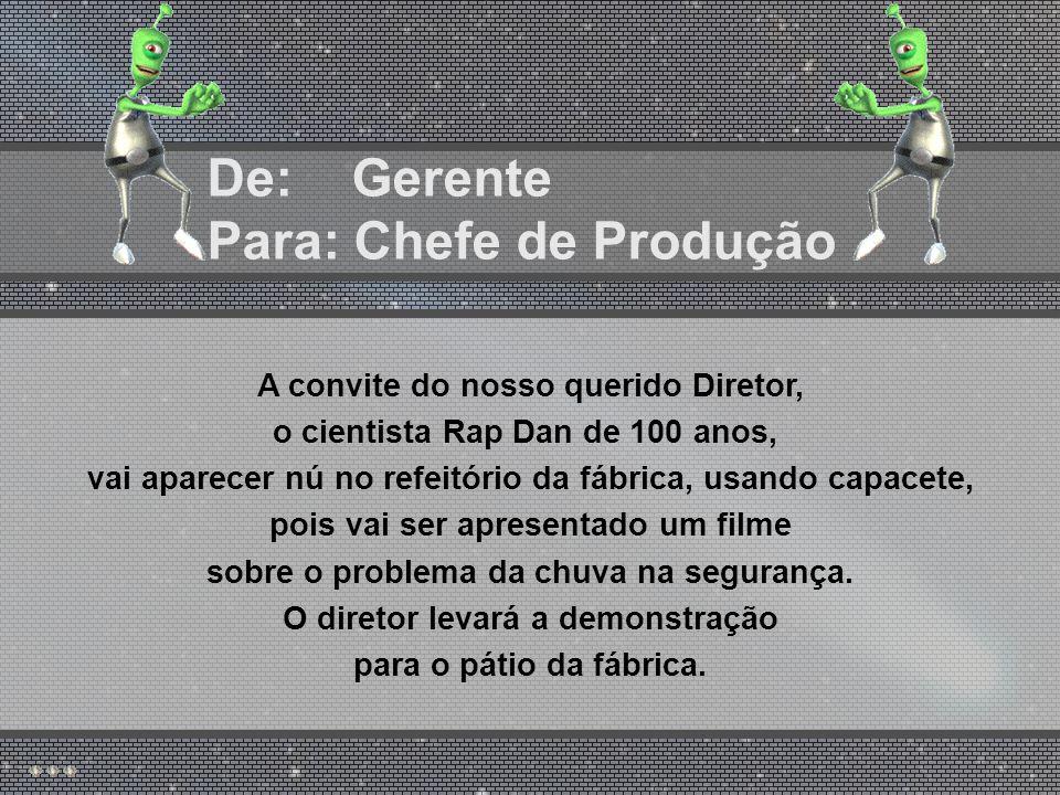 De: Diretor Para: Gerente Por ordem do Presidente, na sexta-feira às 20:00 horas, a comitiva do cometa Rapidão vem visitar a fábrica.