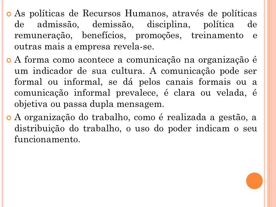 As políticas de Recursos Humanos, através de políticas de admissão, demissão, disciplina, política de remuneração, benefícios, promoções, treinamento