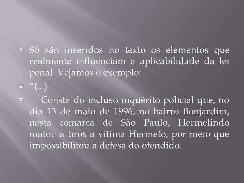  Só são inseridos no texto os elementos que realmente influenciam a aplicabilidade da lei penal.