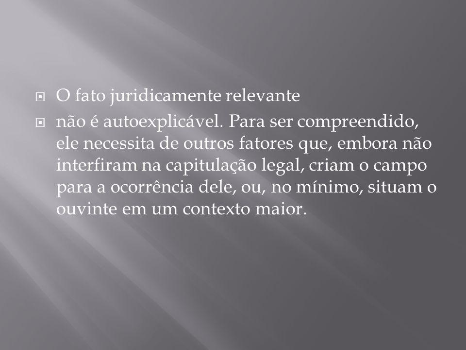  O fato juridicamente relevante  não é autoexplicável.