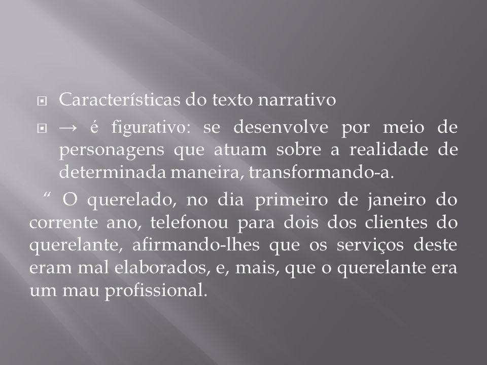  Características do texto narrativo  → é figurativo: se desenvolve por meio de personagens que atuam sobre a realidade de determinada maneira, trans