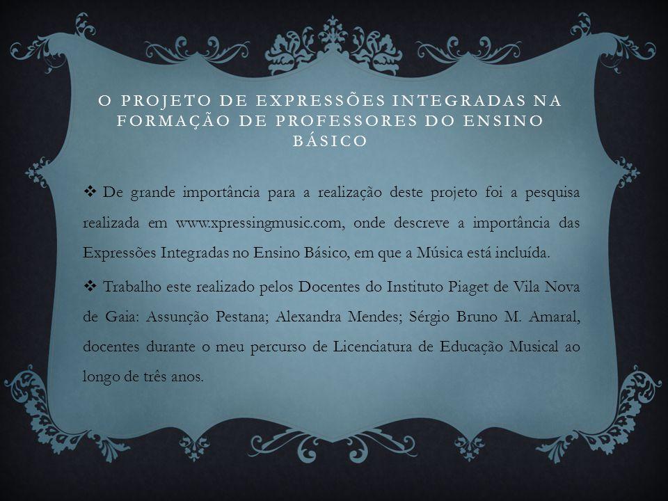 O PROJETO DE EXPRESSÕES INTEGRADAS NA FORMAÇÃO DE PROFESSORES DO ENSINO BÁSICO  De grande importância para a realização deste projeto foi a pesquisa