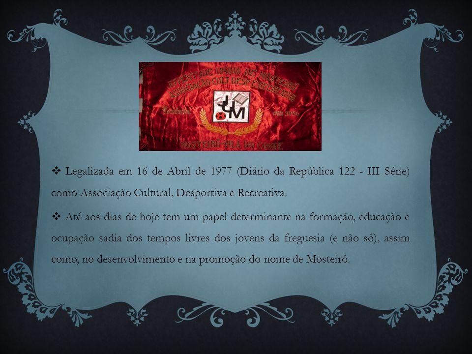  Legalizada em 16 de Abril de 1977 (Diário da República 122 - III Série) como Associação Cultural, Desportiva e Recreativa.  Até aos dias de hoje te