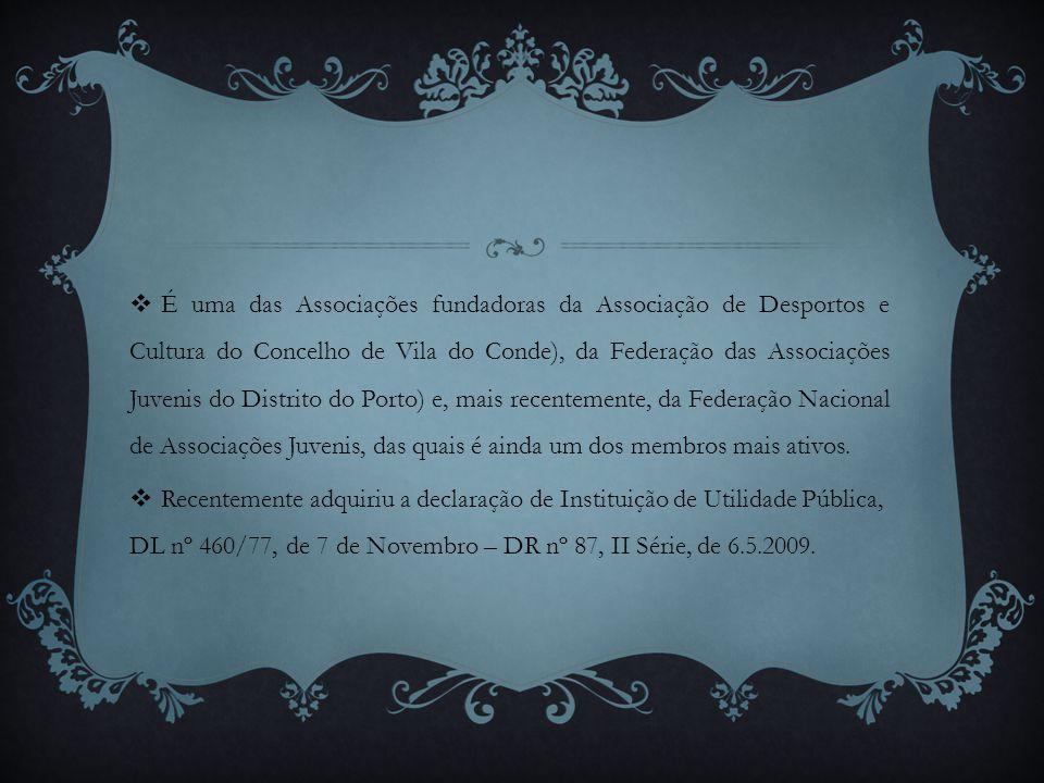  É uma das Associações fundadoras da Associação de Desportos e Cultura do Concelho de Vila do Conde), da Federação das Associações Juvenis do Distrit