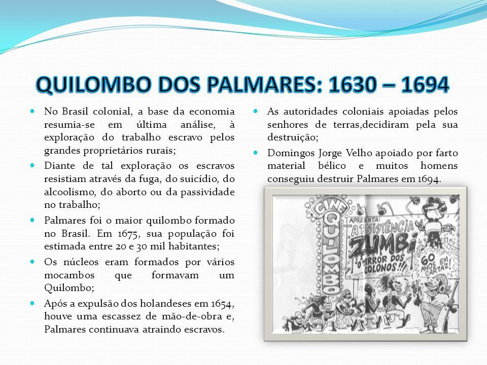  No Brasil colonial, a base da economia resumia-se em última análise, à exploração do trabalho escravo pelos grandes proprietários rurais;  Diante d