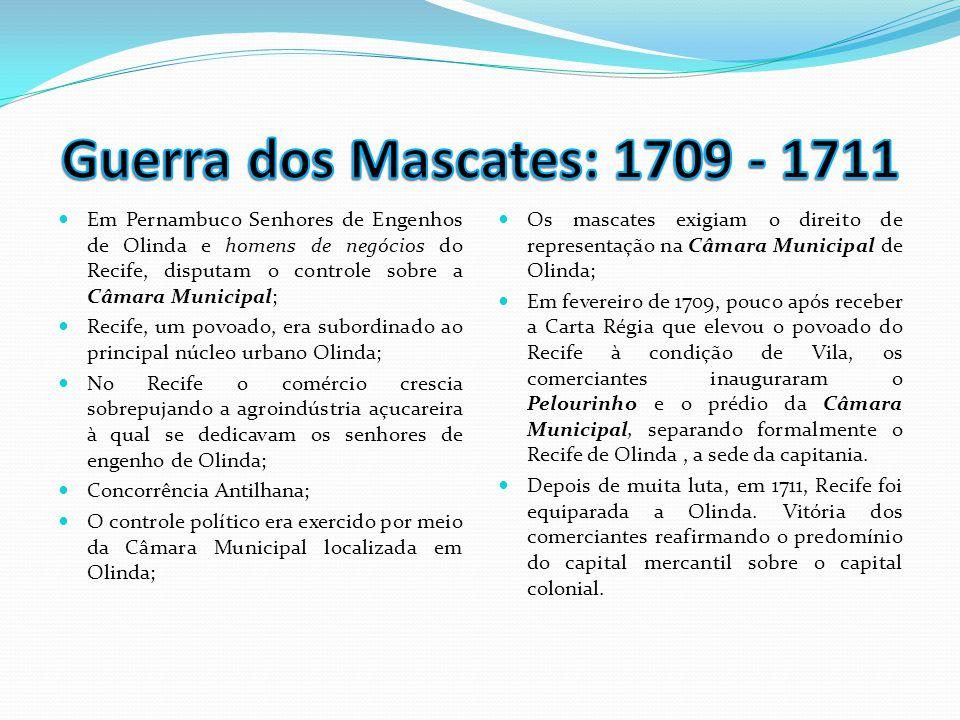  Em Pernambuco Senhores de Engenhos de Olinda e homens de negócios do Recife, disputam o controle sobre a Câmara Municipal;  Recife, um povoado, era
