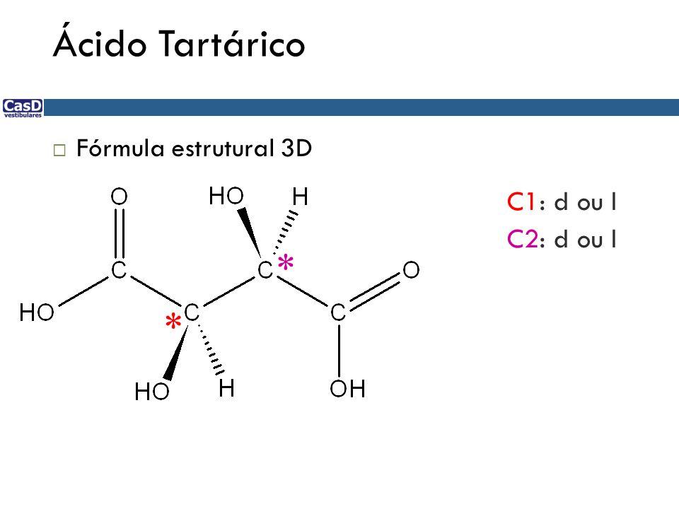 Ácido Tartárico  Fórmula estrutural 3D * * C1: d ou l C2: d ou l