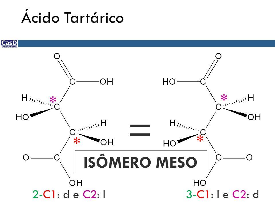 Ácido Tartárico * * * * 2-C1: d e C2: l3-C1: l e C2: d = ISÔMERO MESO