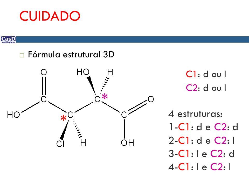 CUIDADO  Fórmula estrutural 3D * * C1: d ou l C2: d ou l 4 estruturas: 1-C1: d e C2: d 2-C1: d e C2: l 3-C1: l e C2: d 4-C1: l e C2: l